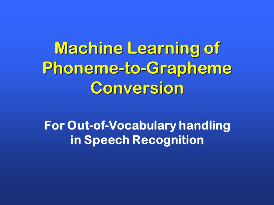 Machine Learning of Phoneme-to-Grapheme Conversion For Out-of-Vocabulary handling in Speech Recognition