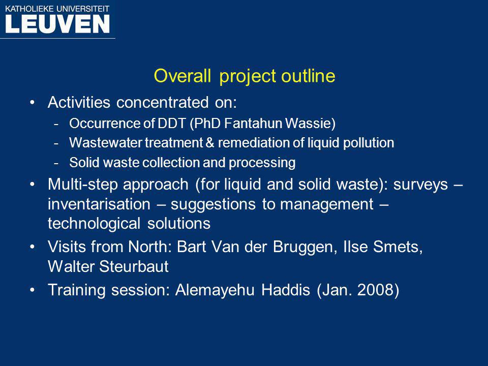 Overall project outline Activities concentrated on: -Occurrence of DDT (PhD Fantahun Wassie) -Wastewater treatment & remediation of liquid pollution -