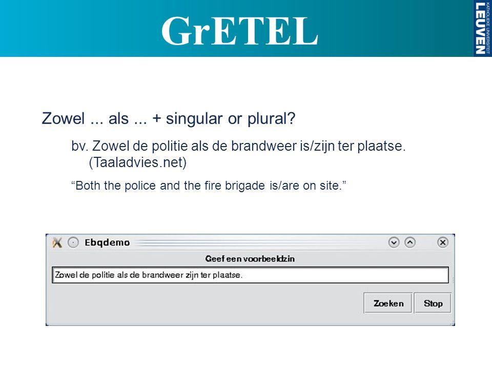 Zowel... als... + singular or plural. bv. Zowel de politie als de brandweer is/zijn ter plaatse.