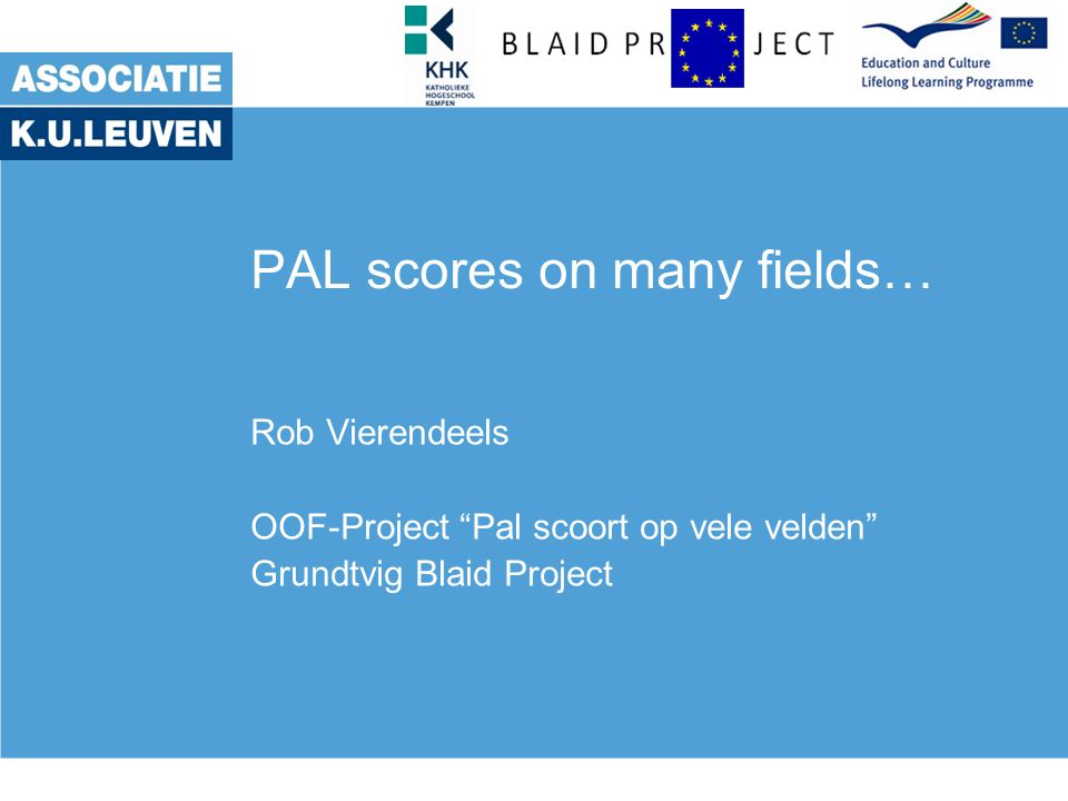 PAL scores on many fields… Rob Vierendeels OOF-Project Pal scoort op vele velden Grundtvig Blaid Project