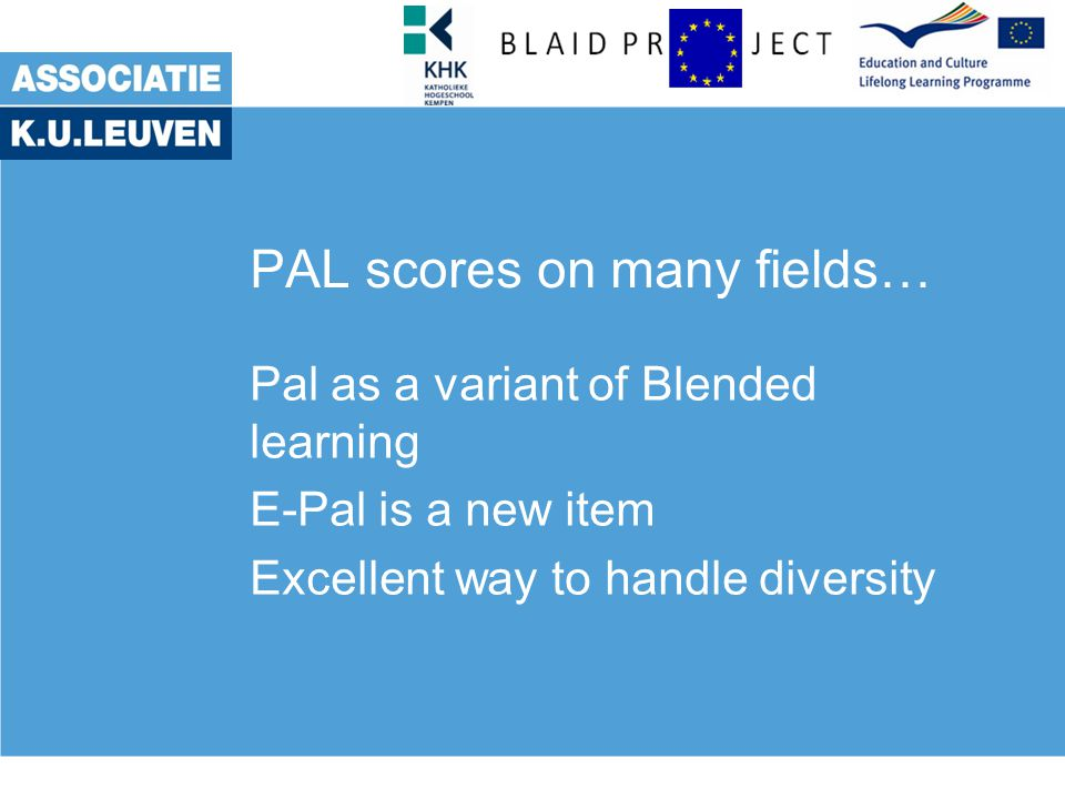 PAL scores on many fields… Pal as a variant of Blended learning E-Pal is a new item Excellent way to handle diversity