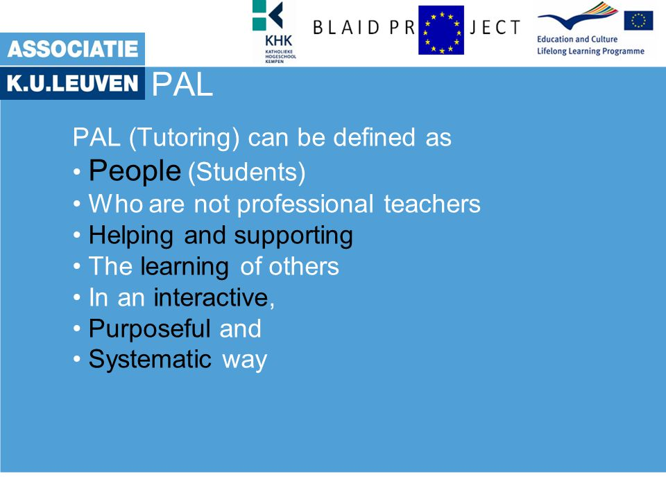 PAL Research shows tutoring can be highly effective… To teach is to learn twice… Learning to work in a team
