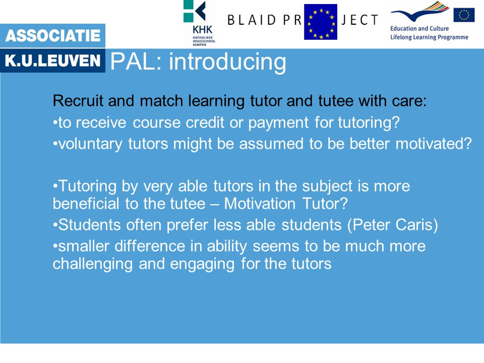 PAL: introducing Recruit and match learning tutor and tutee with care: Schedule contact time –How often will the pair meet each week.