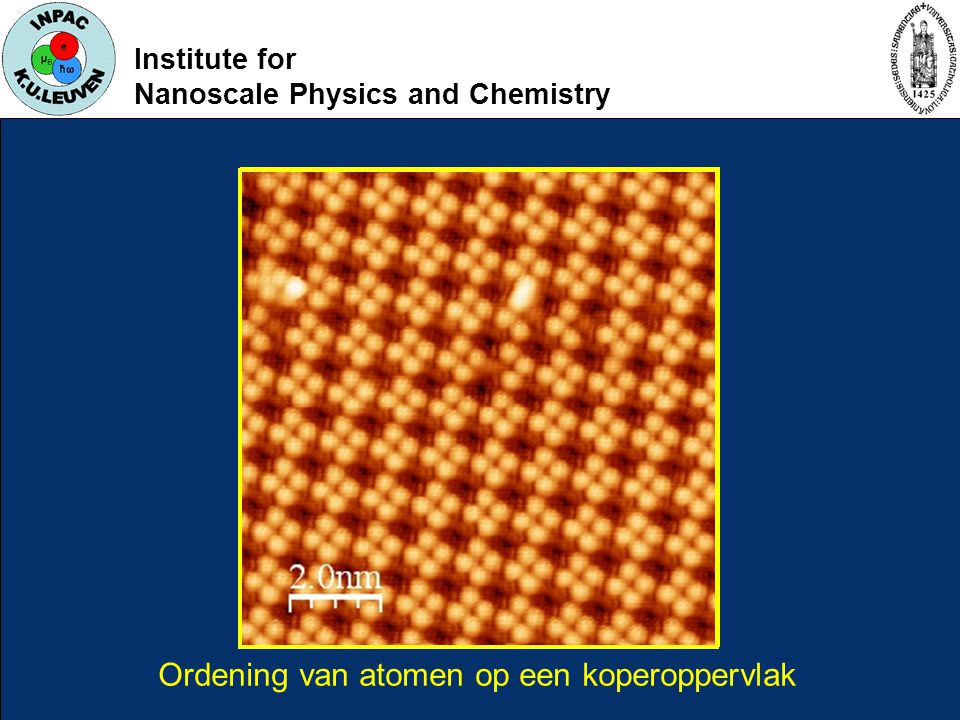 Institute for Nanoscale Physics and Chemistry Ordening van atomen op een koperoppervlak