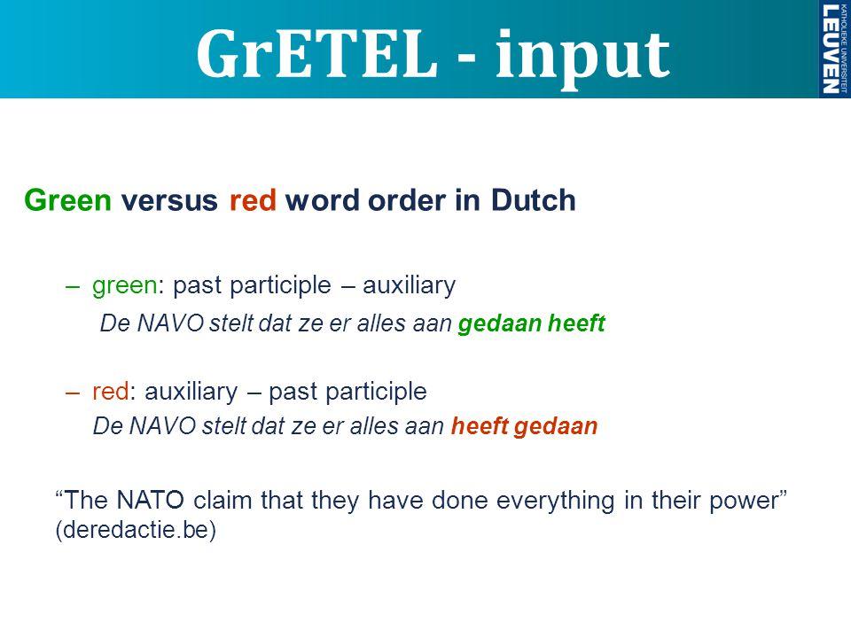 GrETEL - input Green versus red word order in Dutch –green: past participle – auxiliary De NAVO stelt dat ze er alles aan gedaan heeft –red: auxiliary