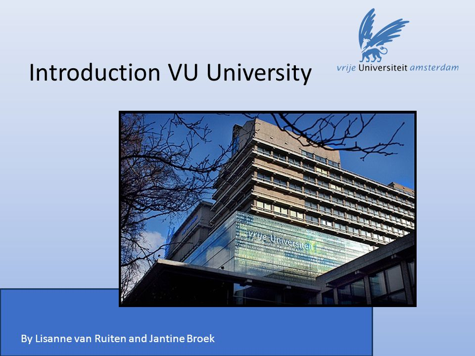 Introduction VU University By Lisanne van Ruiten and Jantine Broek