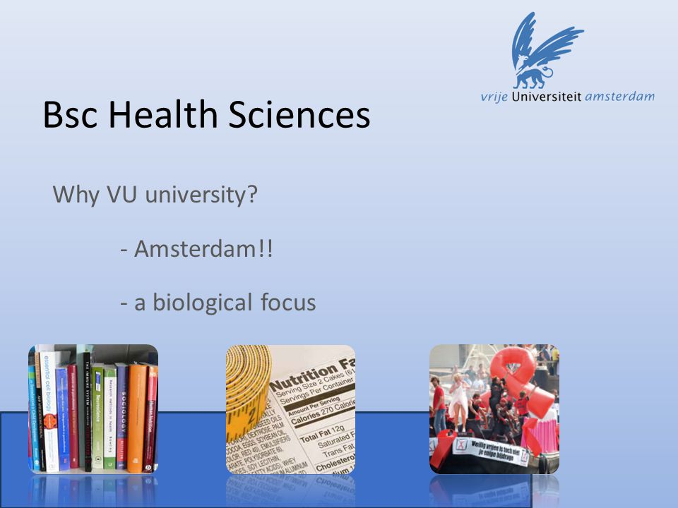 Bsc Health Sciences Why VU university - Amsterdam!! - a biological focus