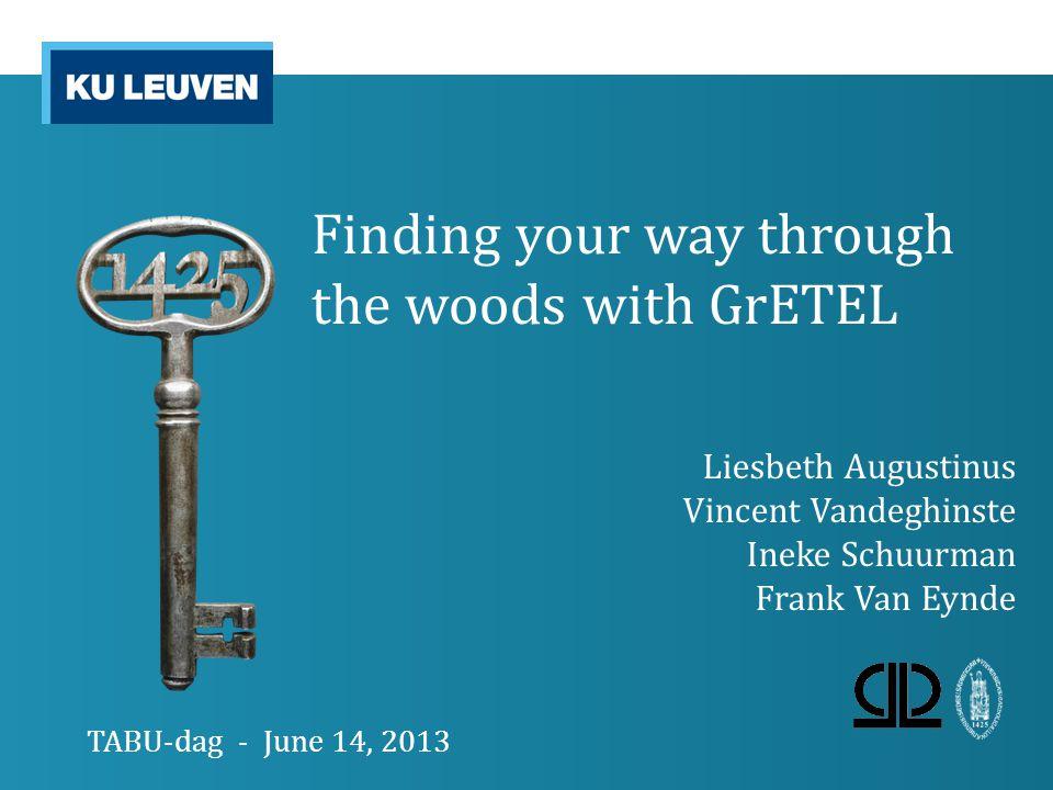 Finding your way through the woods with GrETEL Liesbeth Augustinus Vincent Vandeghinste Ineke Schuurman Frank Van Eynde TABU-dag - June 14, 2013