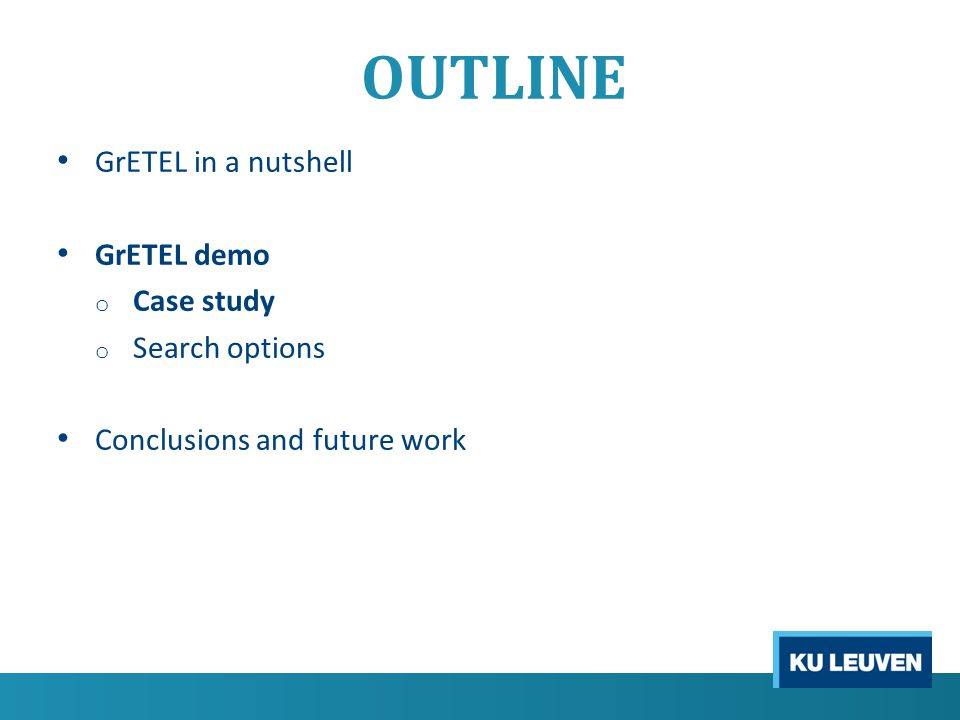 OUTLINE GrETEL in a nutshell GrETEL demo o Case study o Search options Conclusions and future work