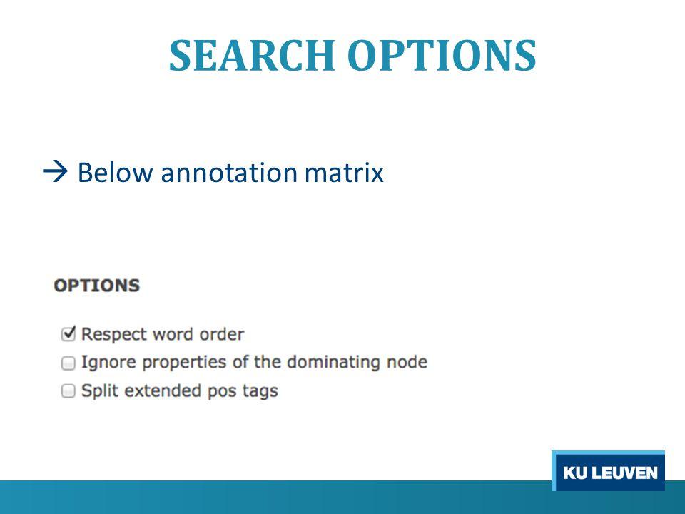 SEARCH OPTIONS  Below annotation matrix