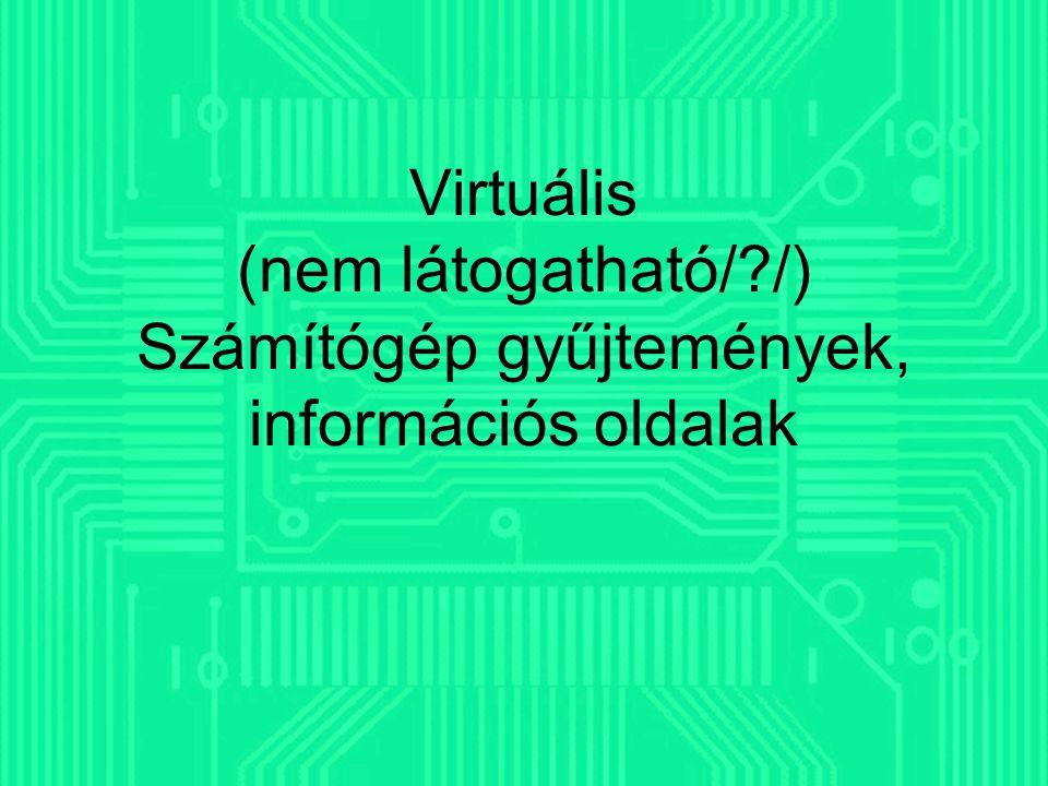 Virtuális (nem látogatható/?/) Számítógép gyűjtemények, információs oldalak