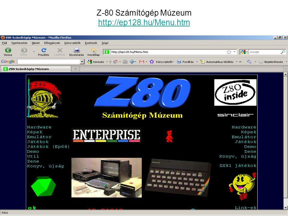 Z-80 Számítógép Múzeum http://ep128.hu/Menu.htm http://ep128.hu/Menu.htm