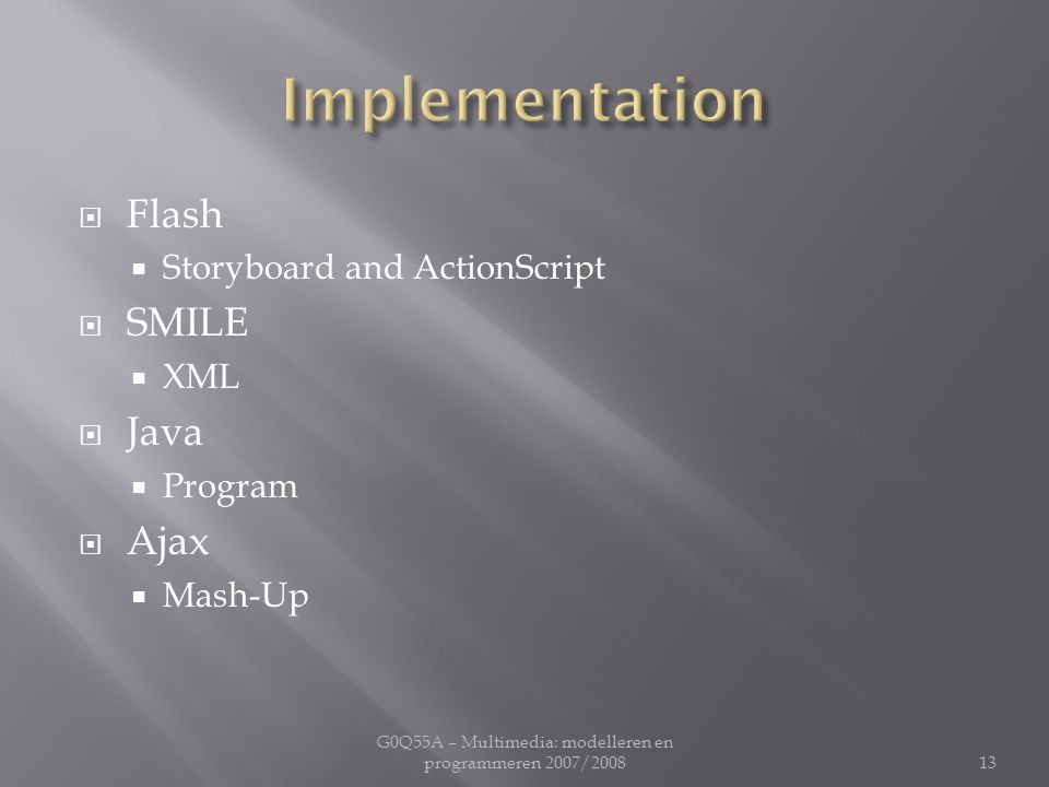  Flash  Storyboard and ActionScript  SMILE  XML  Java  Program  Ajax  Mash-Up G0Q55A – Multimedia: modelleren en programmeren 2007/200813