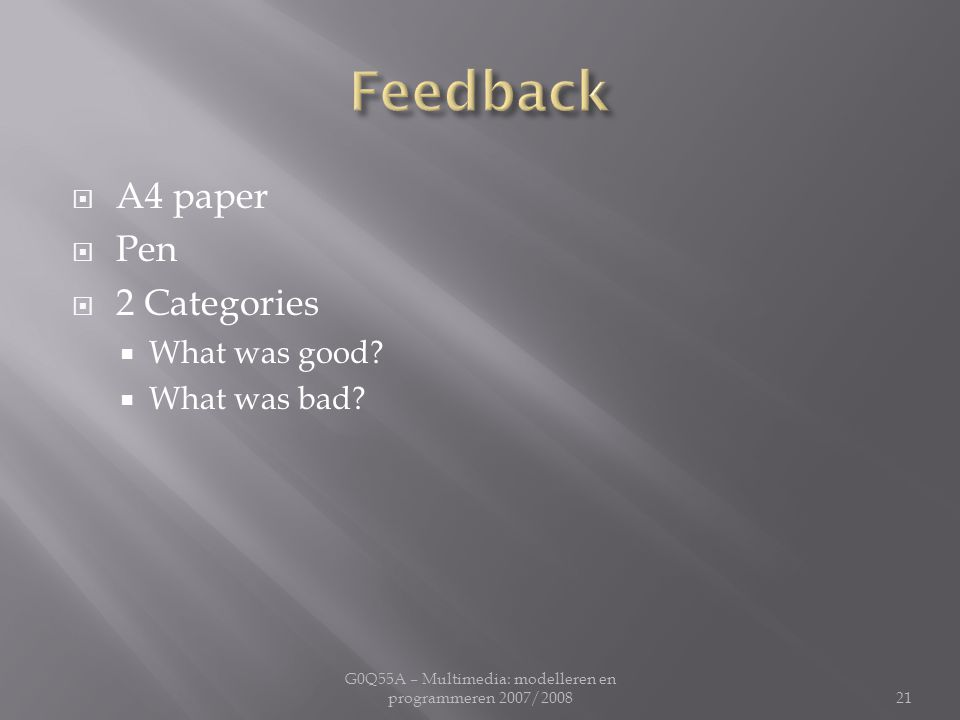  A4 paper  Pen  2 Categories  What was good.  What was bad.