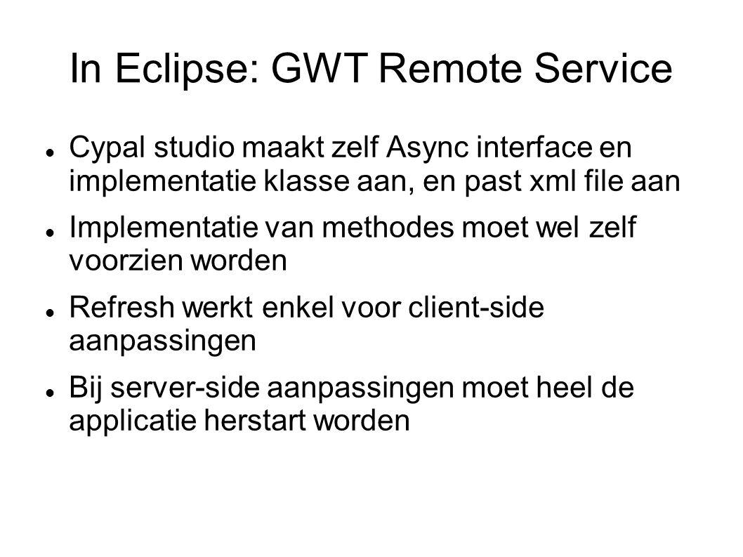 Cypal studio maakt zelf Async interface en implementatie klasse aan, en past xml file aan Implementatie van methodes moet wel zelf voorzien worden Refresh werkt enkel voor client-side aanpassingen Bij server-side aanpassingen moet heel de applicatie herstart worden