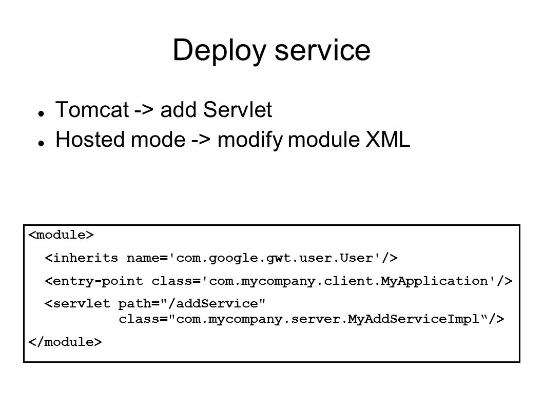 Deploy service Tomcat -> add Servlet Hosted mode -> modify module XML
