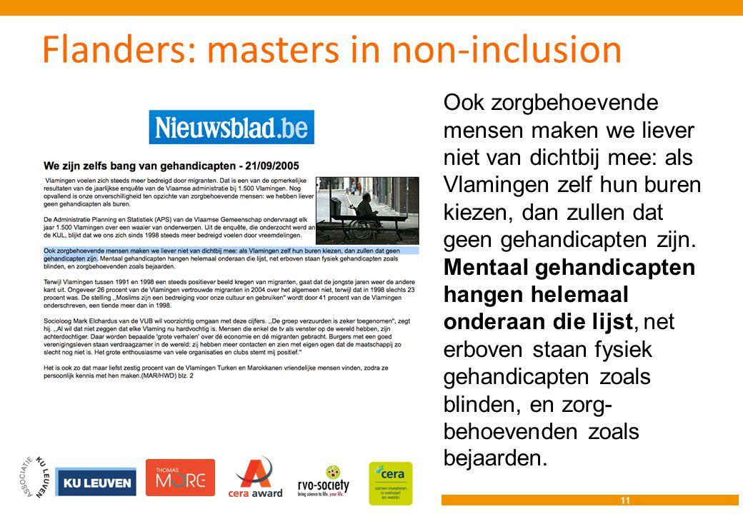 11 Ook zorgbehoevende mensen maken we liever niet van dichtbij mee: als Vlamingen zelf hun buren kiezen, dan zullen dat geen gehandicapten zijn.