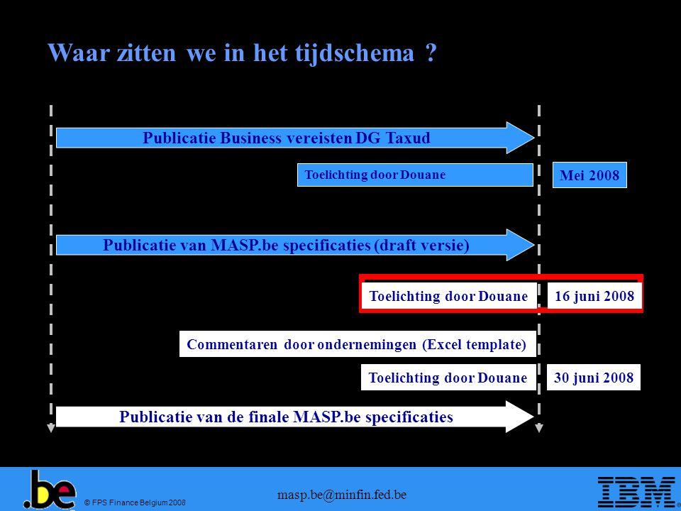 © FPS Finance Belgium 2008 masp.be@minfin.fed.be Waar zitten we in het tijdschema .