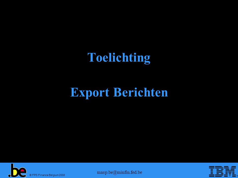 © FPS Finance Belgium 2008 masp.be@minfin.fed.be Toelichting Export Berichten