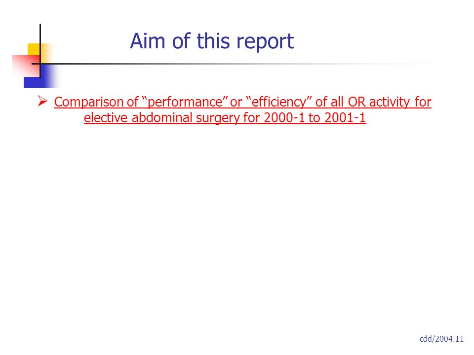 Aim of this report  Comparison of performance or efficiency of all OR activity for elective abdominal surgery for 2000-1 to 2001-1 cdd/2004.11