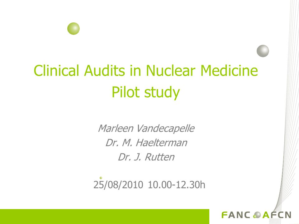 Clinical Audits in Nuclear Medicine Pilot study Marleen Vandecapelle Dr.