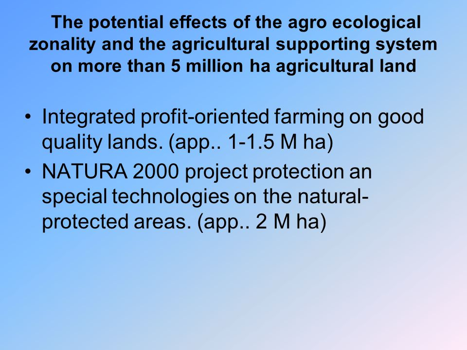 The potential effects of the agro ecological zonality and the agricultural supporting system on more than 5 million ha agricultural land Integrated profit-oriented farming on good quality lands.