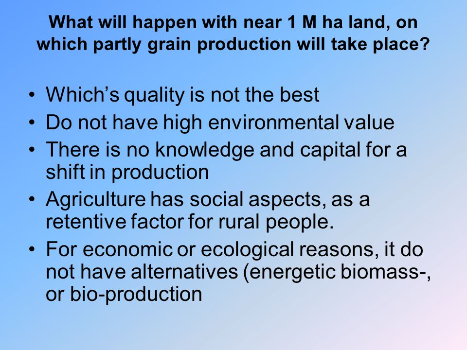 What will happen with near 1 M ha land, on which partly grain production will take place? Which's quality is not the best Do not have high environment