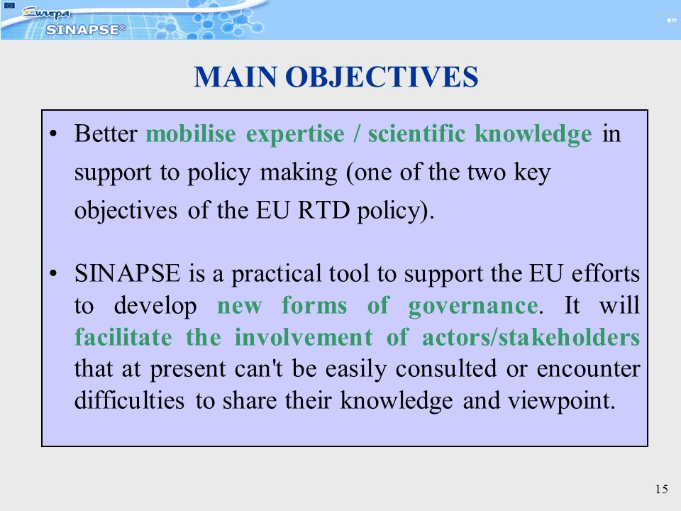 15 Better mobilise expertise / scientific knowledge in support to policy making (one of the two key objectives of the EU RTD policy).