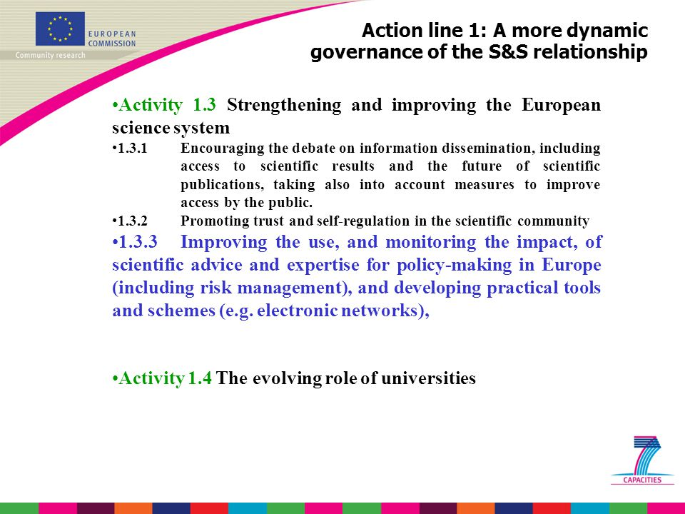 Action line 1: A more dynamic governance of the S&S relationship Activity 1.3 Strengthening and improving the European science system 1.3.1Encouraging the debate on information dissemination, including access to scientific results and the future of scientific publications, taking also into account measures to improve access by the public.