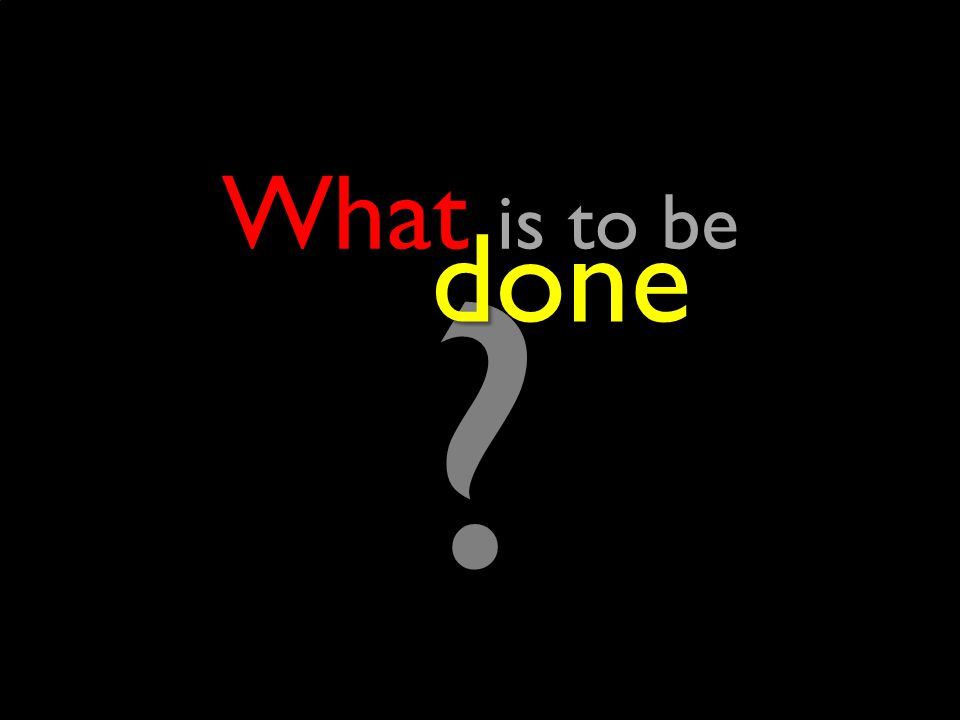 What is to be ?done