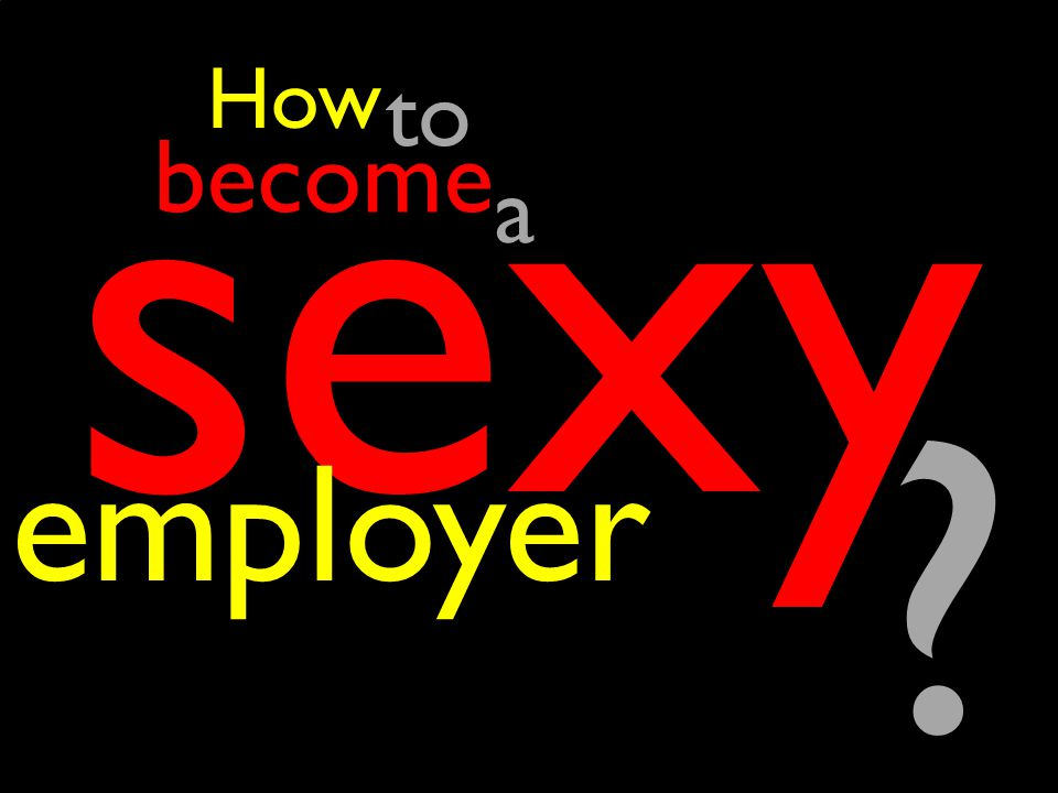 How sexy employer become to a