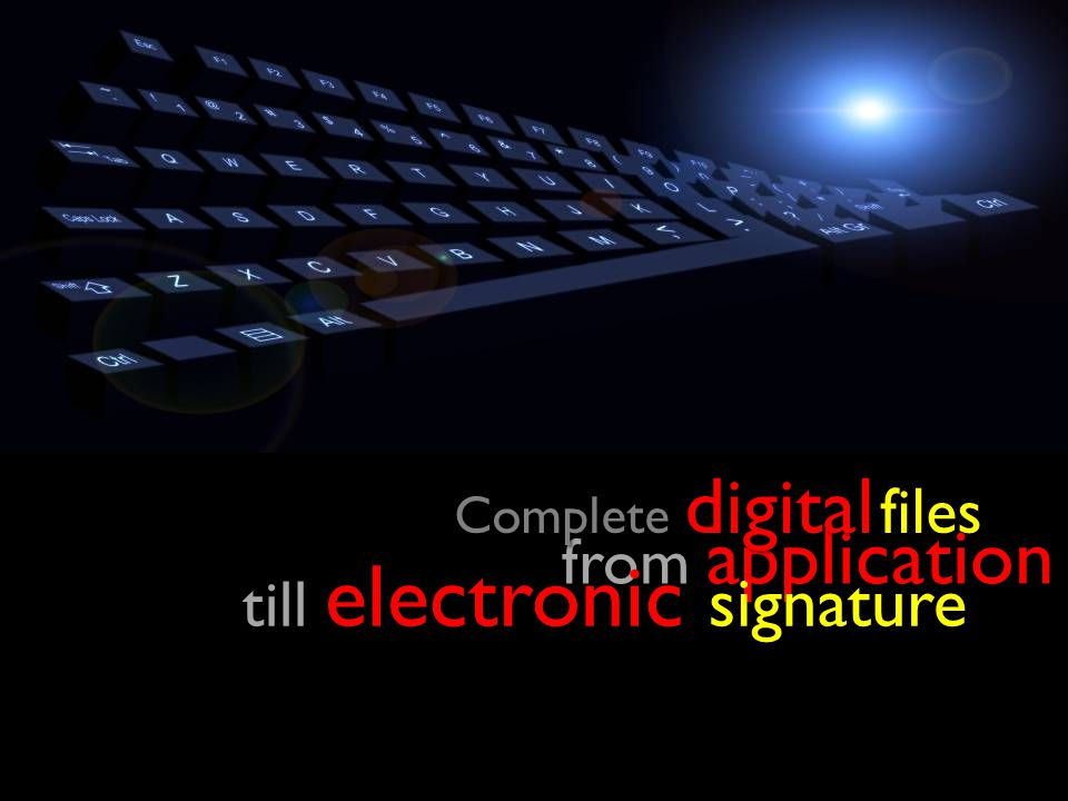 from application till electronic signature Complete digital Complete digital files