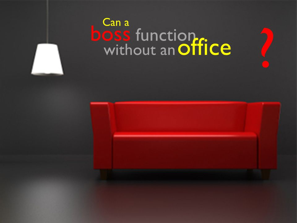 boss function Can a ? without an office