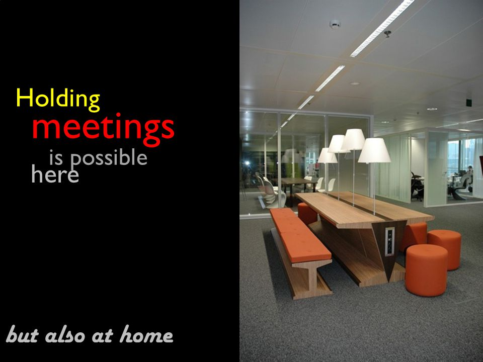 meetings Holding is possible here but also at home