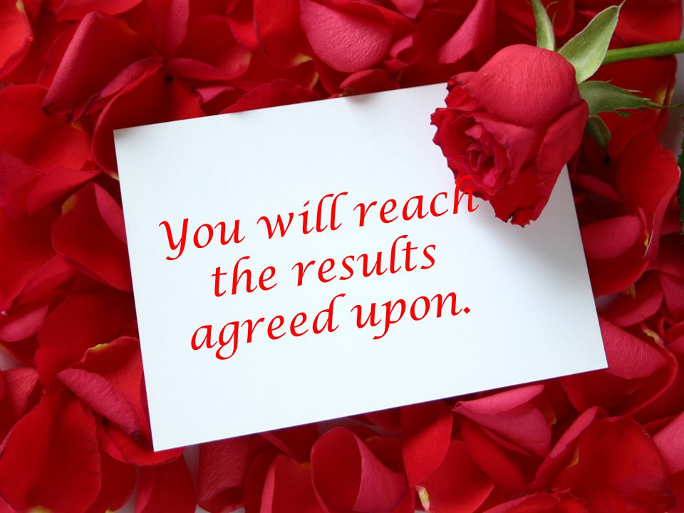 You will reach the results agreed upon.