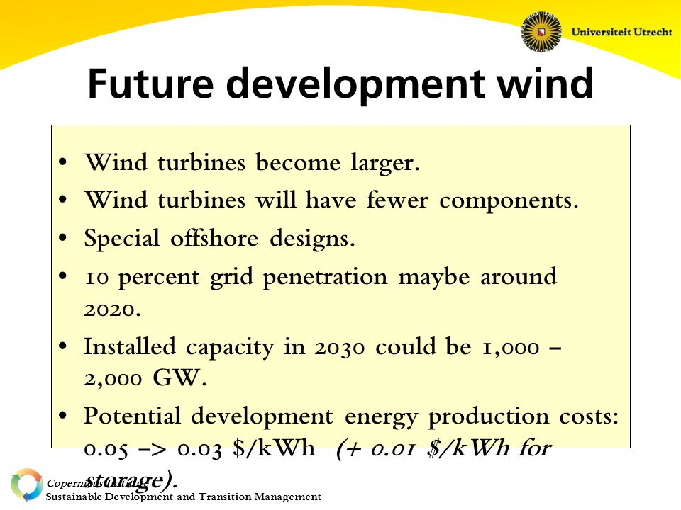 Copernicus Institute Sustainable Development and Transition Management Future development wind Wind turbines become larger.
