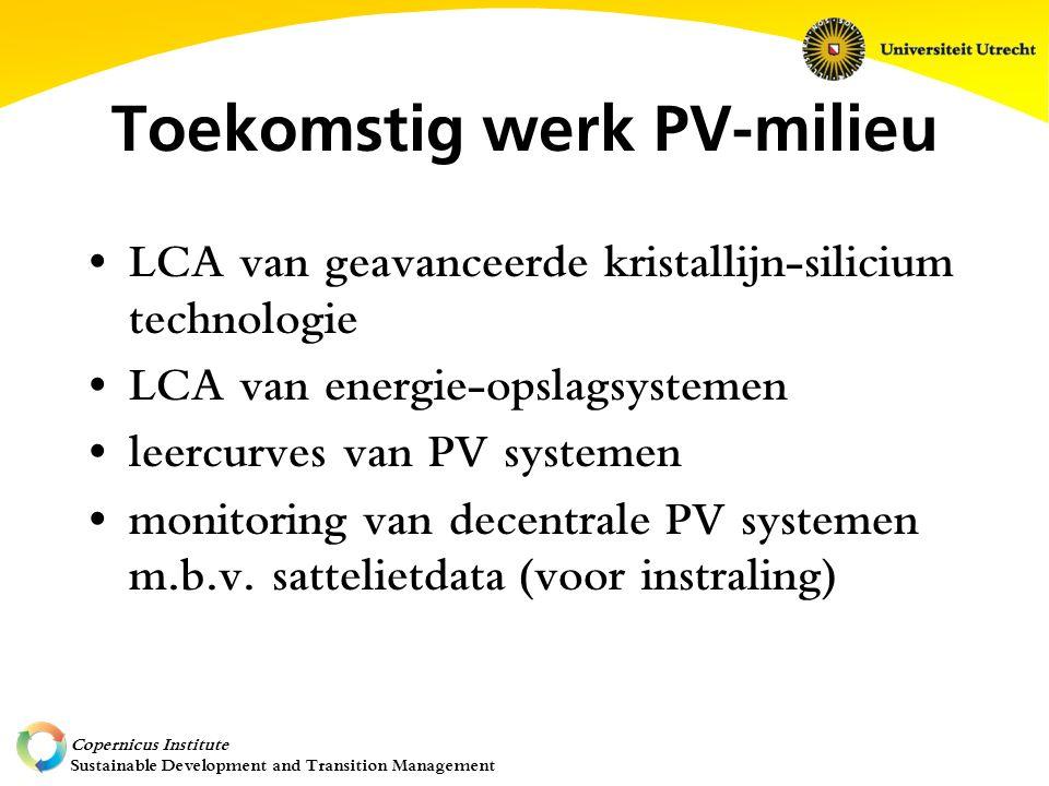 Copernicus Institute Sustainable Development and Transition Management Toekomstig werk PV-milieu LCA van geavanceerde kristallijn-silicium technologie LCA van energie-opslagsystemen leercurves van PV systemen monitoring van decentrale PV systemen m.b.v.