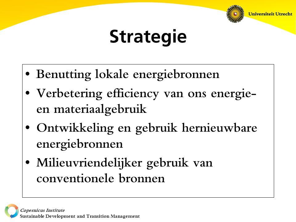 Copernicus Institute Sustainable Development and Transition Management Strategie Benutting lokale energiebronnen Verbetering efficiency van ons energie- en materiaalgebruik Ontwikkeling en gebruik hernieuwbare energiebronnen Milieuvriendelijker gebruik van conventionele bronnen