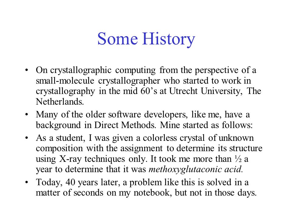 Some History On crystallographic computing from the perspective of a small-molecule crystallographer who started to work in crystallography in the mid 60's at Utrecht University, The Netherlands.