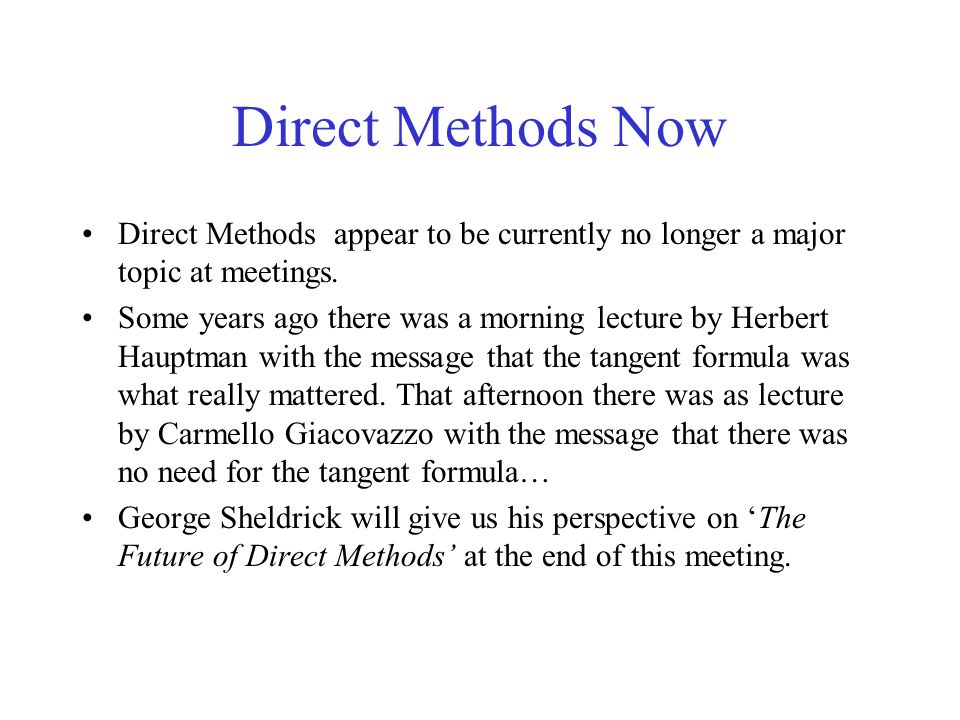 Direct Methods Now Direct Methods appear to be currently no longer a major topic at meetings.