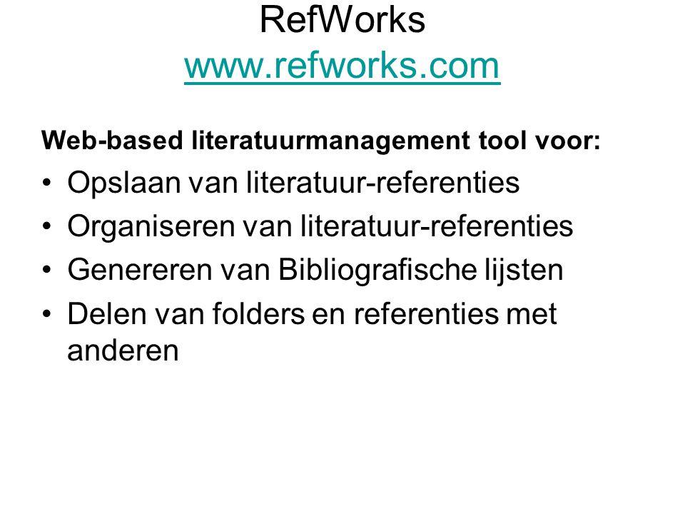 RefWorks www.refworks.com www.refworks.com Web-based literatuurmanagement tool voor: Opslaan van literatuur-referenties Organiseren van literatuur-referenties Genereren van Bibliografische lijsten Delen van folders en referenties met anderen