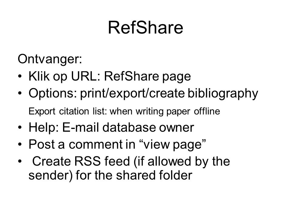 RefShare Ontvanger: Klik op URL: RefShare page Options: print/export/create bibliography Export citation list: when writing paper offline Help: E-mail