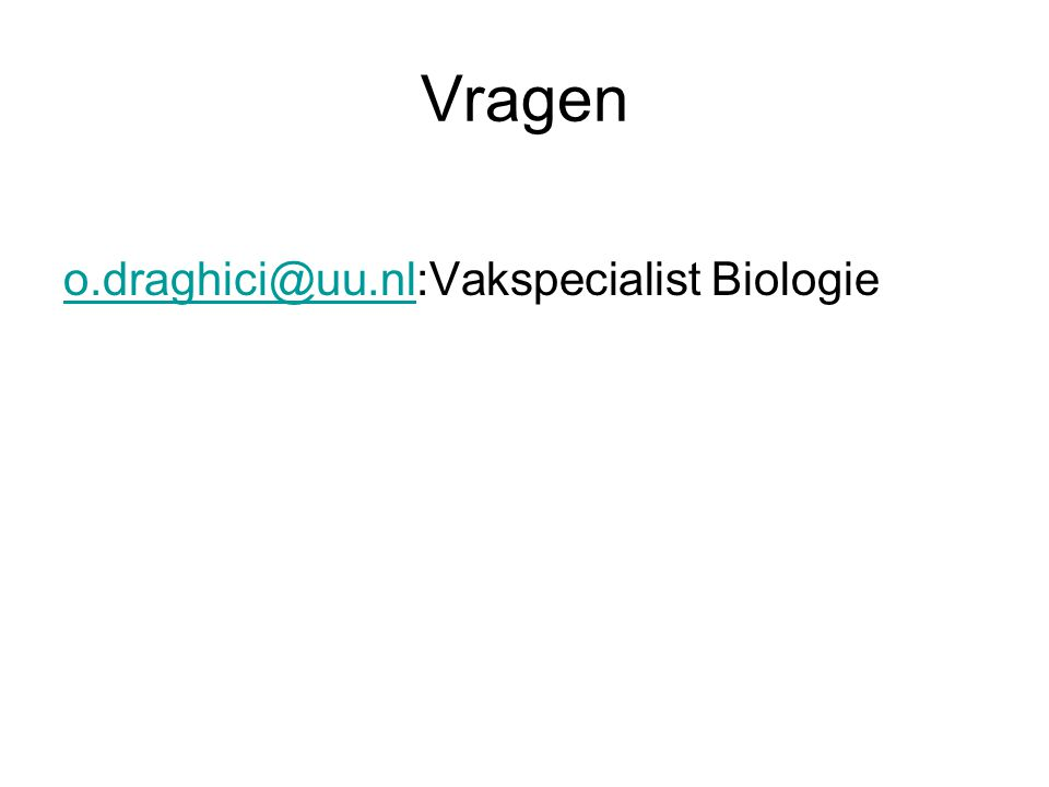 Vragen o.draghici@uu.nlo.draghici@uu.nl:Vakspecialist Biologie