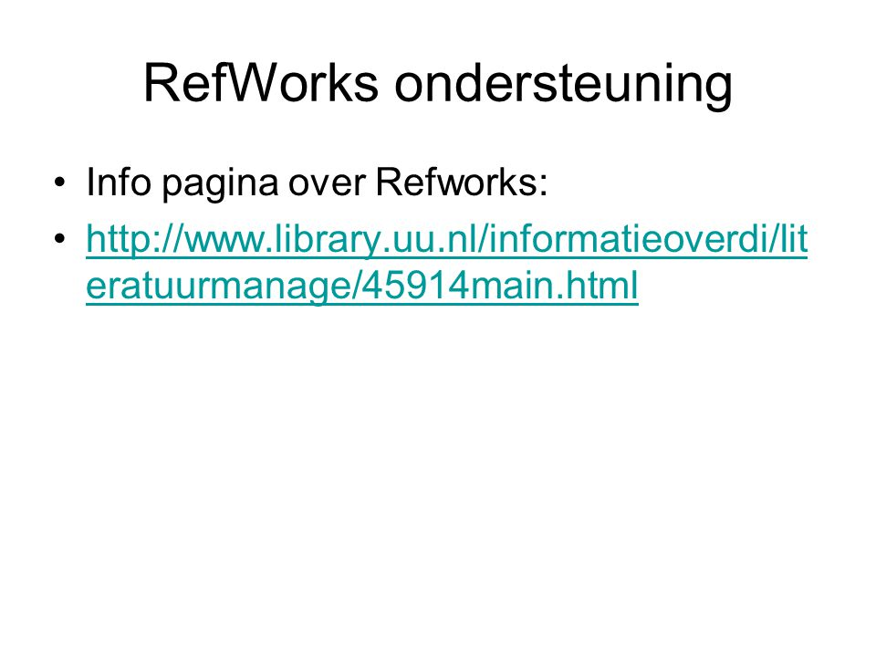RefWorks ondersteuning Info pagina over Refworks:   eratuurmanage/45914main.htmlhttp://  eratuurmanage/45914main.html