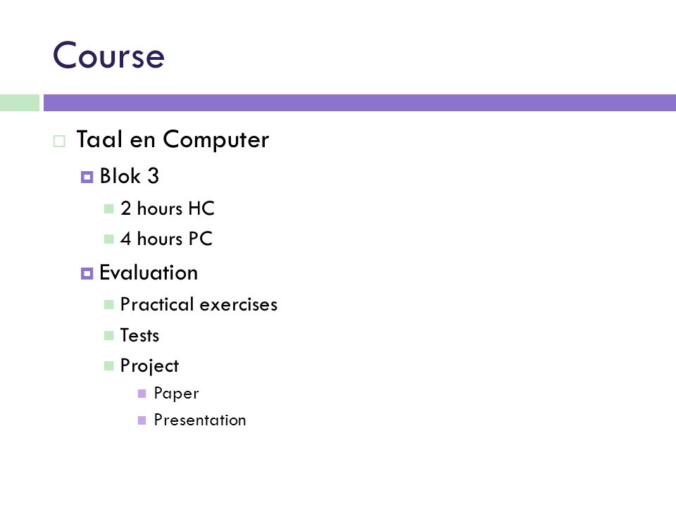 Course  Taal en Computer  Blok 3 2 hours HC 4 hours PC  Evaluation Practical exercises Tests Project Paper Presentation