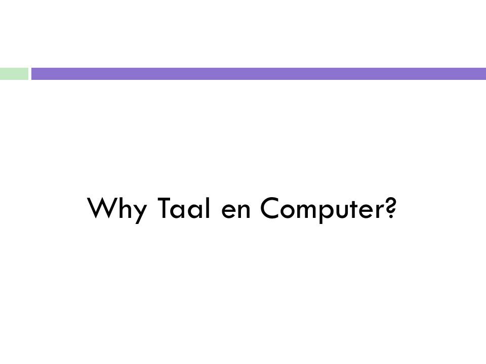 Why Taal en Computer?