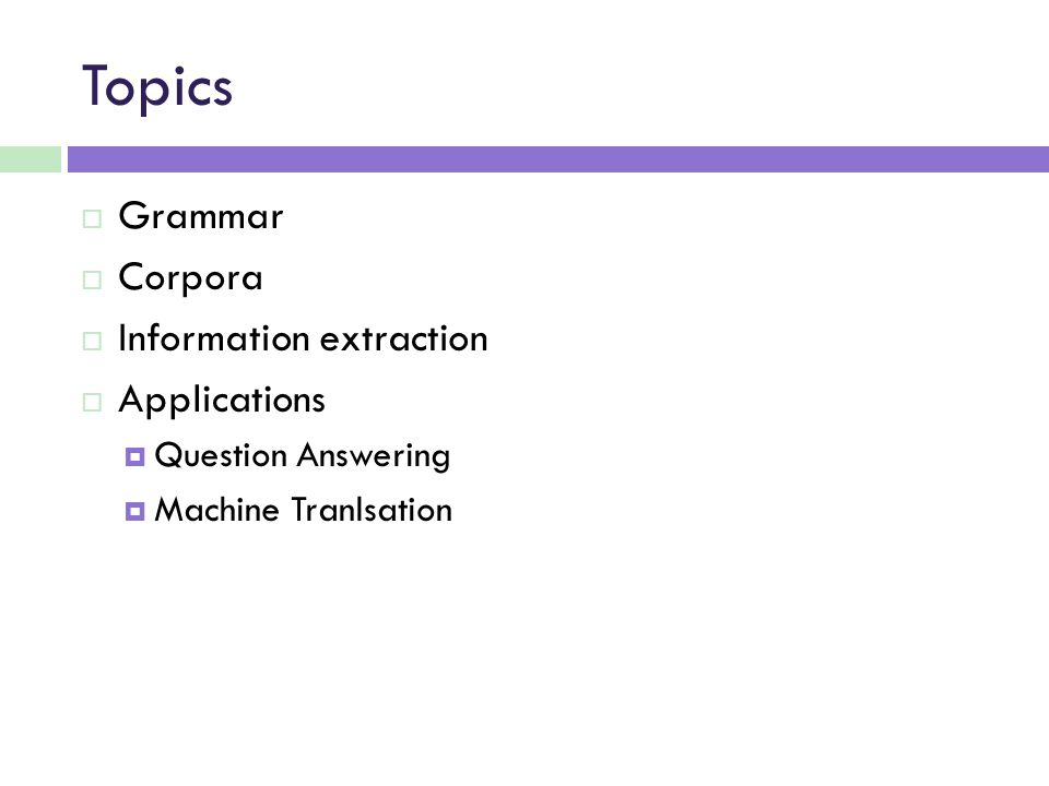 Topics  Grammar  Corpora  Information extraction  Applications  Question Answering  Machine Tranlsation