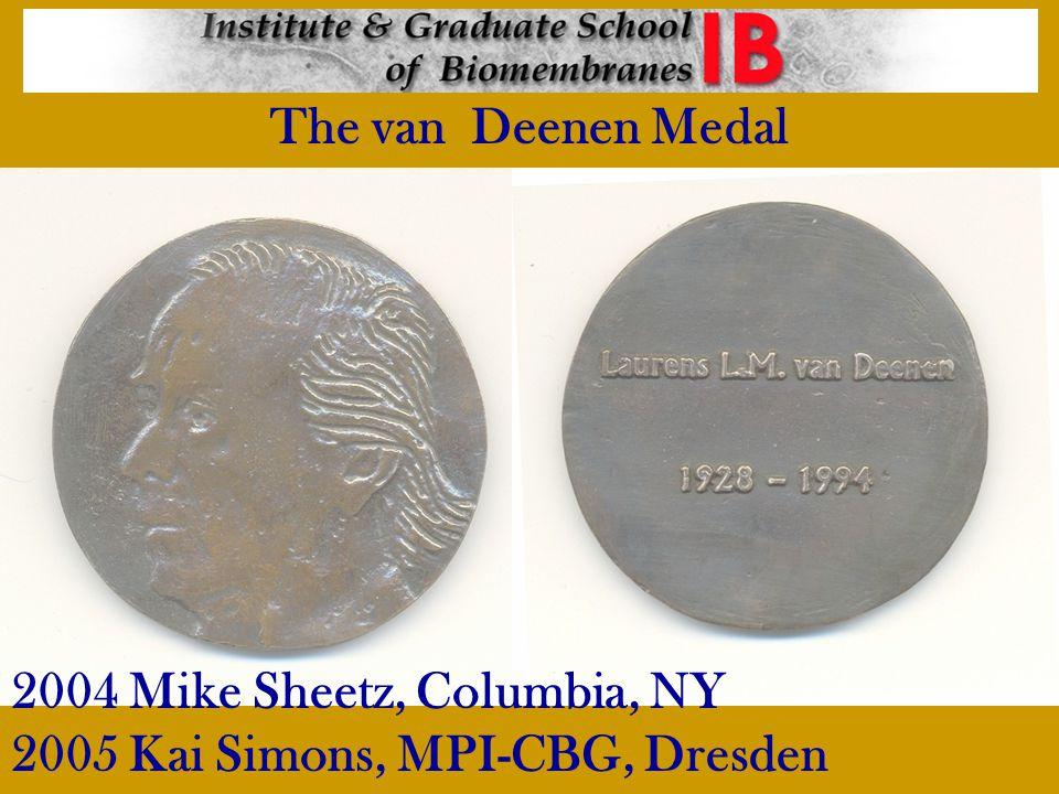 The van Deenen Medal 2004 Mike Sheetz, Columbia, NY 2005 Kai Simons, MPI-CBG, Dresden