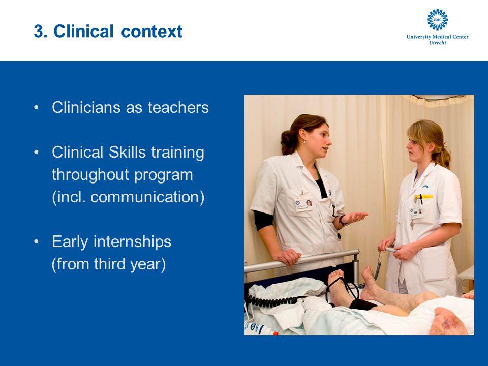 3. Clinical context Clinicians as teachers Clinical Skills training throughout program (incl.