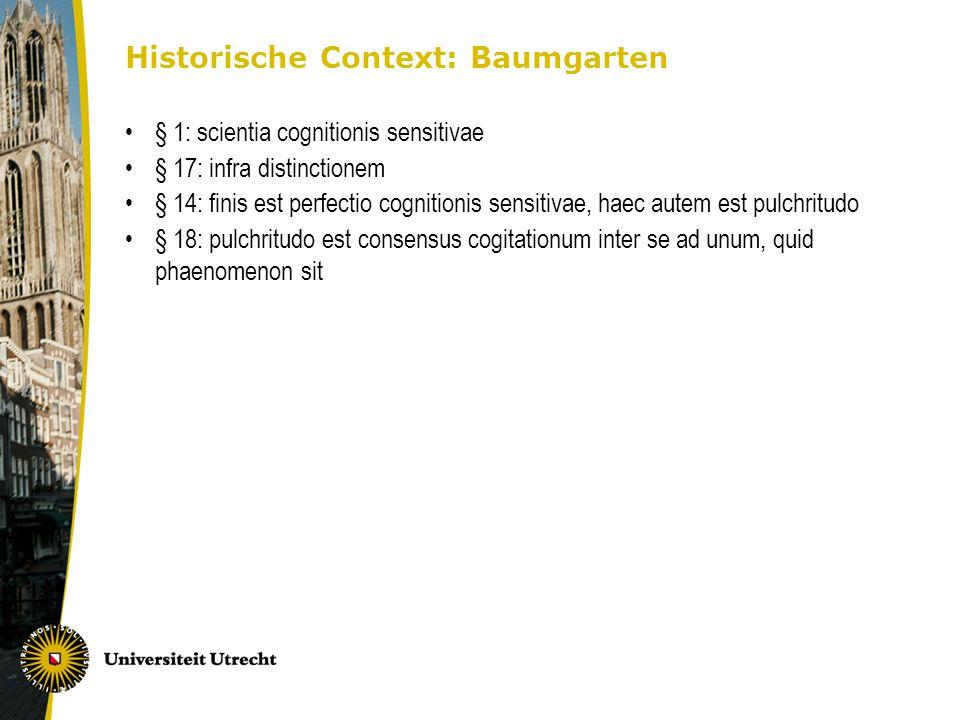 Historische Context: Baumgarten § 1: scientia cognitionis sensitivae § 17: infra distinctionem § 14: finis est perfectio cognitionis sensitivae, haec autem est pulchritudo § 18: pulchritudo est consensus cogitationum inter se ad unum, quid phaenomenon sit
